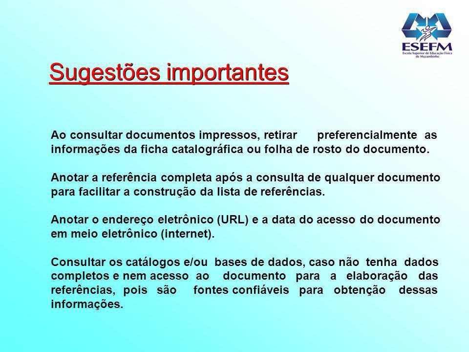 Sugestões importantes Ao consultar documentos impressos, retirar preferencialmente as informações da ficha catalográfica ou folha de rosto do document