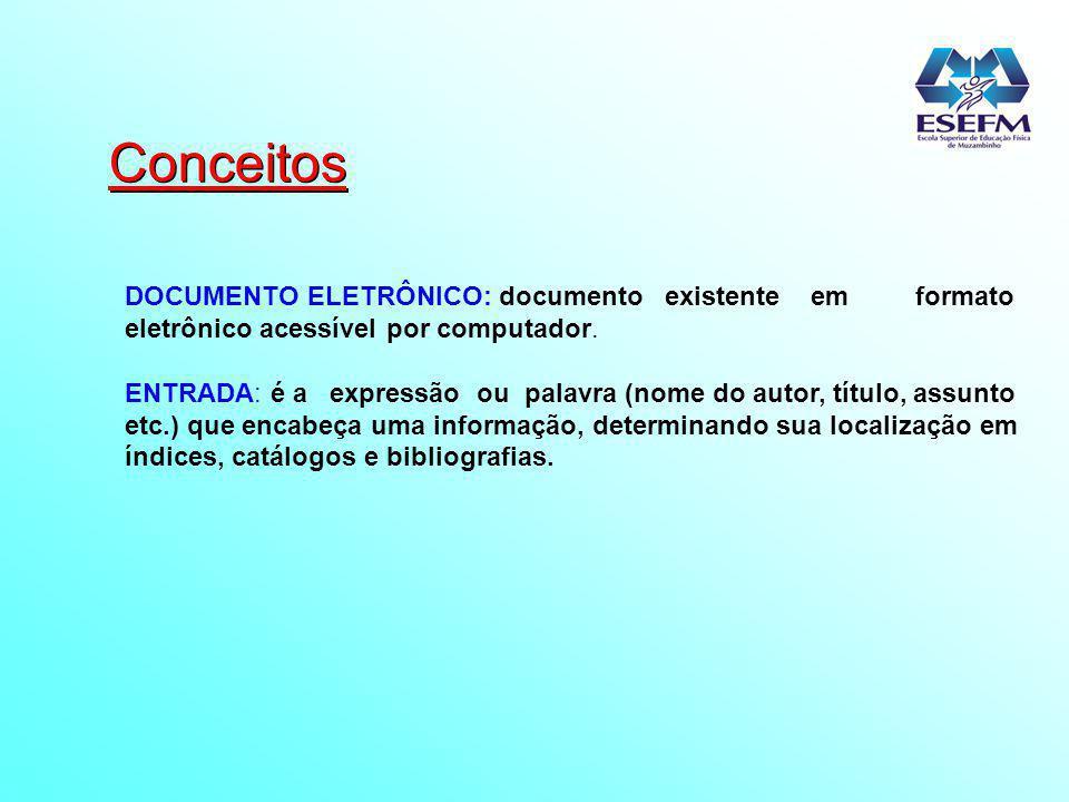 Conceitos DOCUMENTO ELETRÔNICO: documento existente em formato eletrônico acessível por computador. ENTRADA: é a expressão ou palavra (nome do autor,