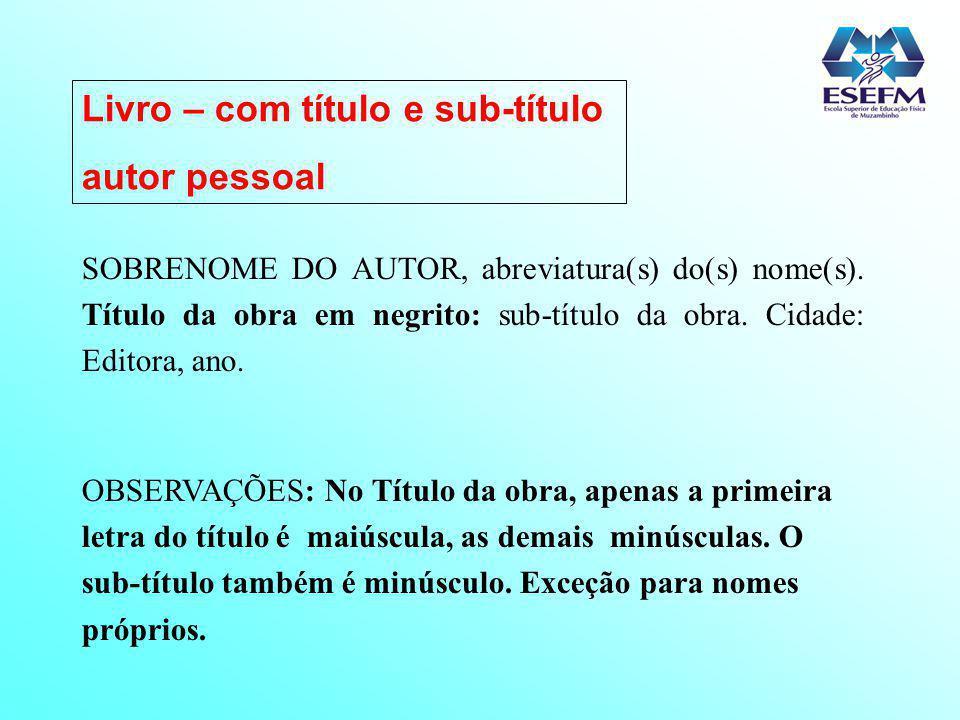 SOBRENOME DO 1º AUTOR, abreviatura(s) do(s) nome(s) do 1º autor; SOBRENOME DO 2º AUTOR, abreviatura(s) do(s) nome(s) do 2º autor.