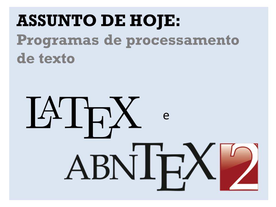Programas de Processamento de texto: Processamento de texto em uma etapa (ex.: Word) Processamento de texto em duas etapas (ex.: LaTeX)