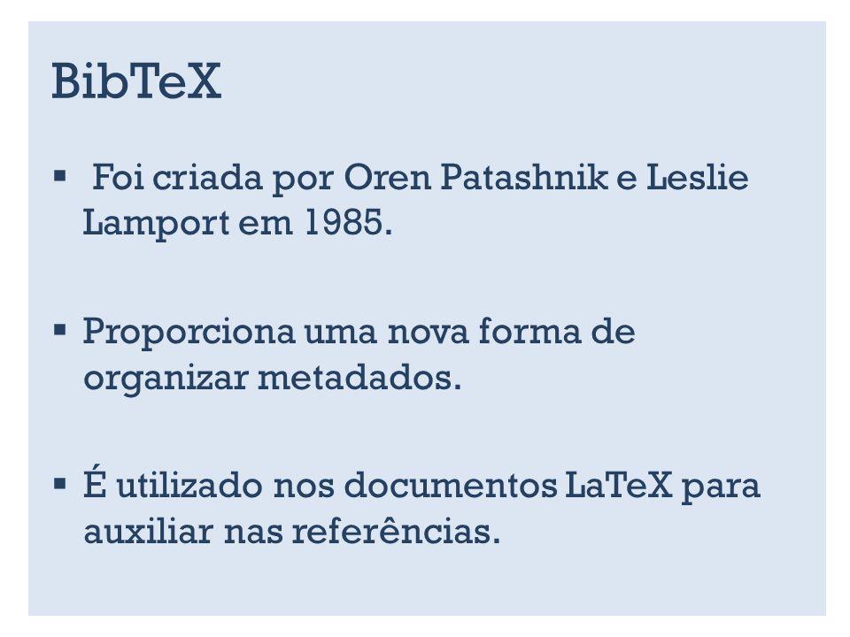 BibTeX Foi criada por Oren Patashnik e Leslie Lamport em 1985.