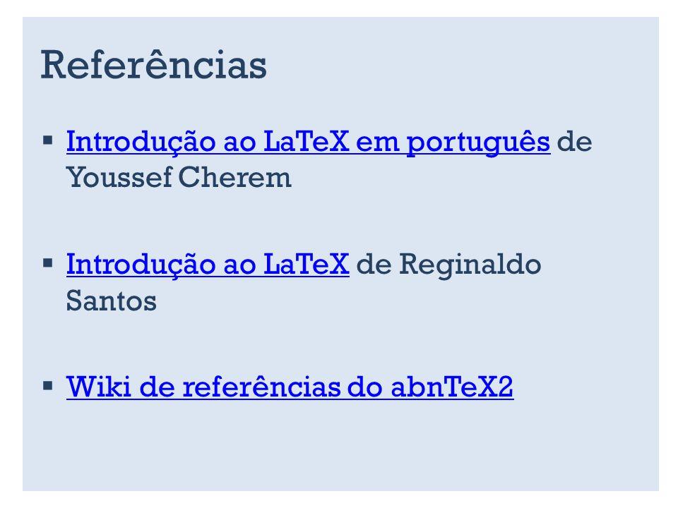 Referências Introdução ao LaTeX em português de Youssef Cherem Introdução ao LaTeX em português Introdução ao LaTeX de Reginaldo Santos Introdução ao LaTeX Wiki de referências do abnTeX2