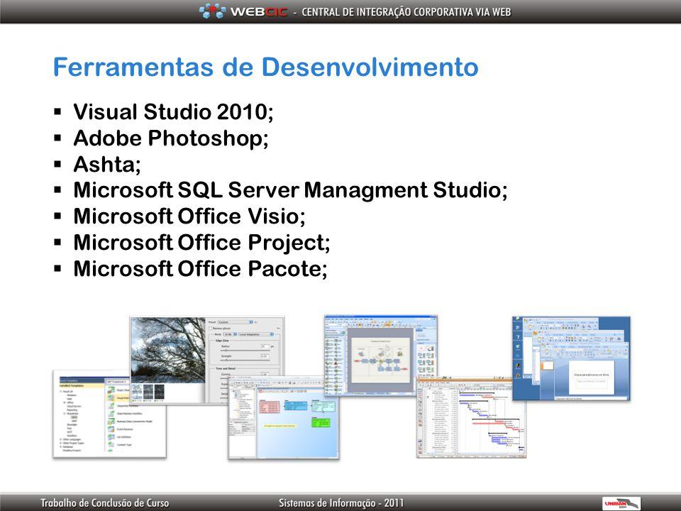 Ferramentas de Desenvolvimento Visual Studio 2010; Adobe Photoshop; Ashta; Microsoft SQL Server Managment Studio; Microsoft Office Visio; Microsoft Of