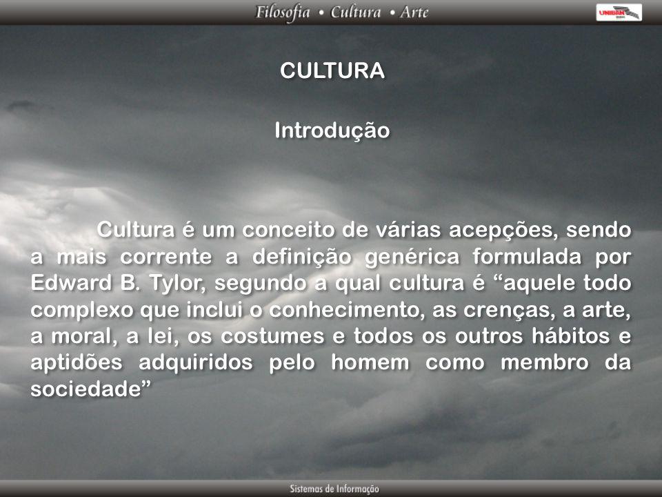 CULTURA Cultura é um conceito de várias acepções, sendo a mais corrente a definição genérica formulada por Edward B. Tylor, segundo a qual cultura é a