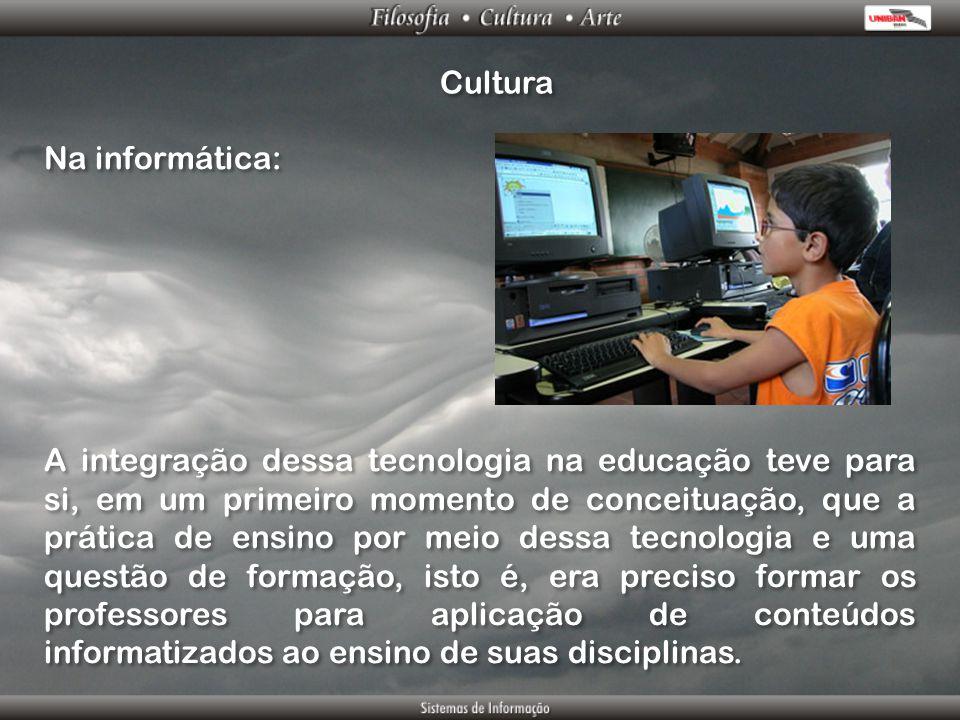 Cultura Na informática: A integração dessa tecnologia na educação teve para si, em um primeiro momento de conceituação, que a prática de ensino por me