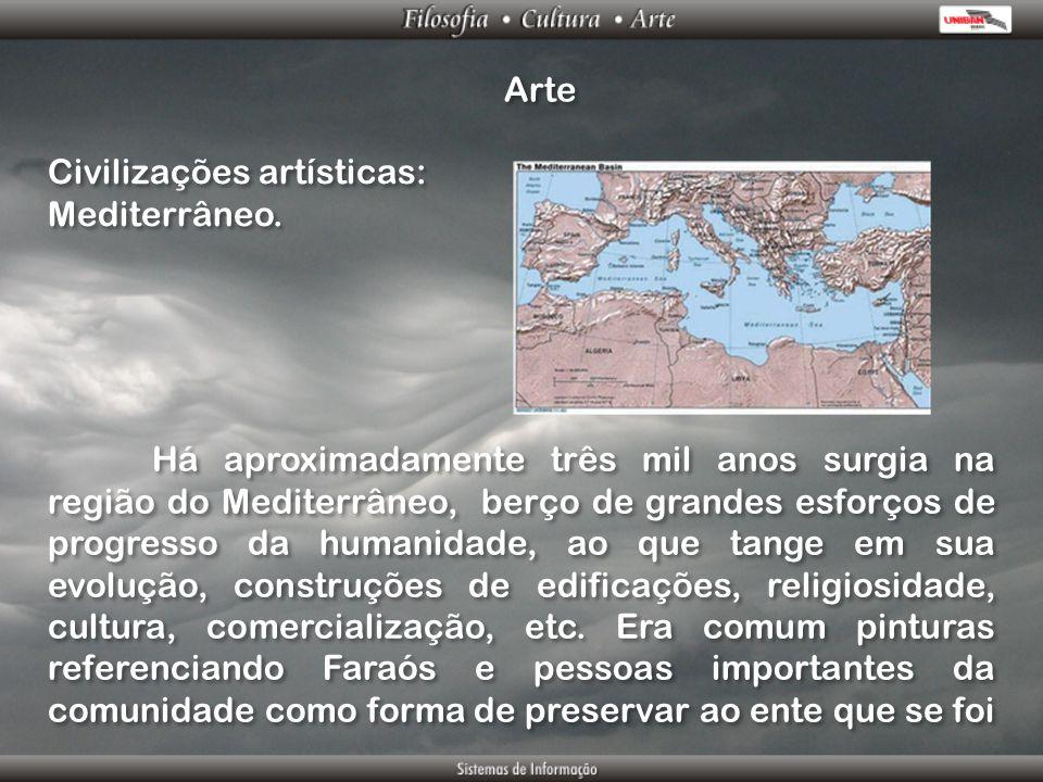 Arte Civilizações artísticas: Mediterrâneo. Civilizações artísticas: Mediterrâneo. Há aproximadamente três mil anos surgia na região do Mediterrâneo,