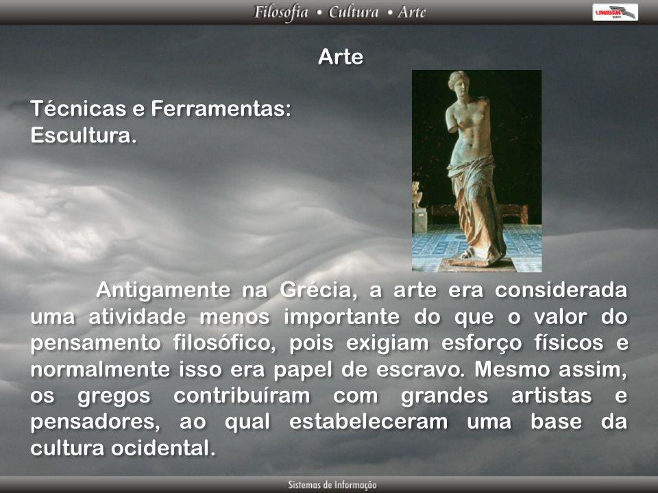 Arte Técnicas e Ferramentas: Escultura. Técnicas e Ferramentas: Escultura. Antigamente na Grécia, a arte era considerada uma atividade menos important