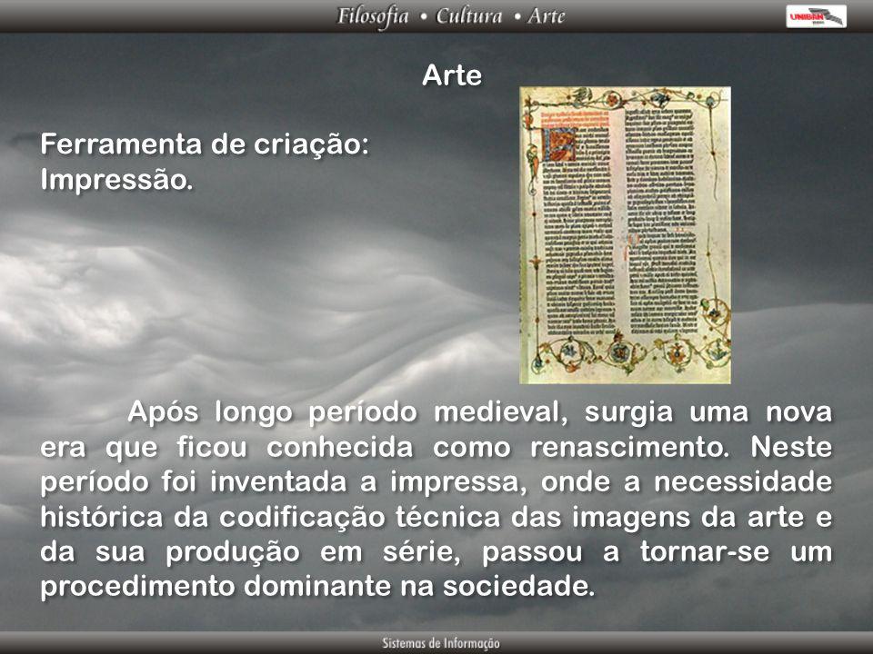 Arte Ferramenta de criação: Impressão. Ferramenta de criação: Impressão. Após longo período medieval, surgia uma nova era que ficou conhecida como ren