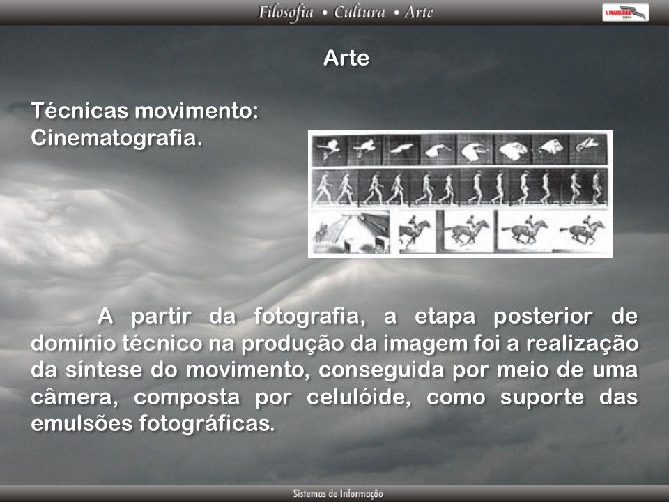 Arte Técnicas movimento: Cinematografia. Técnicas movimento: Cinematografia. A partir da fotografia, a etapa posterior de domínio técnico na produção