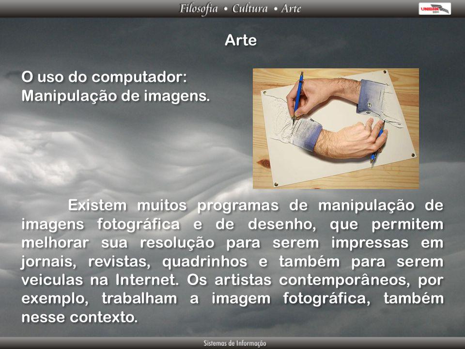 Arte O uso do computador: Manipulação de imagens. O uso do computador: Manipulação de imagens. Existem muitos programas de manipulação de imagens foto