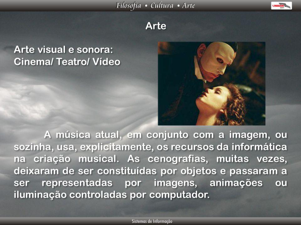 Arte Arte visual e sonora: Cinema/ Teatro/ Vídeo Arte visual e sonora: Cinema/ Teatro/ Vídeo A música atual, em conjunto com a imagem, ou sozinha, usa