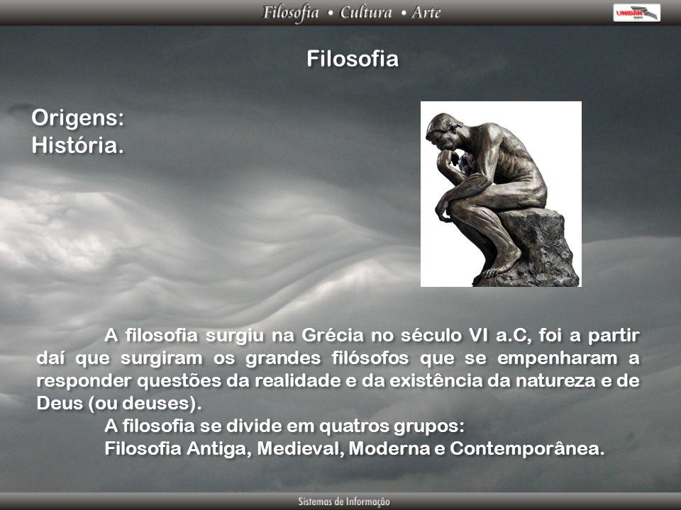 Filosofia Origens: História. Origens: História. A filosofia surgiu na Grécia no século VI a.C, foi a partir daí que surgiram os grandes filósofos que