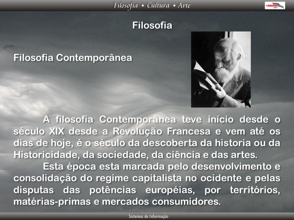 Filosofia Filosofia Contemporânea A filosofia Contemporânea teve início desde o século XIX desde a Revolução Francesa e vem até os dias de hoje, é o s