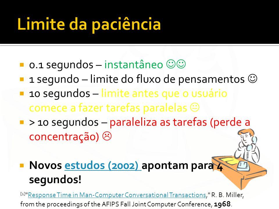 0.1 segundos – instantâneo 1 segundo – limite do fluxo de pensamentos 10 segundos – limite antes que o usuário comece a fazer tarefas paralelas > 10 s