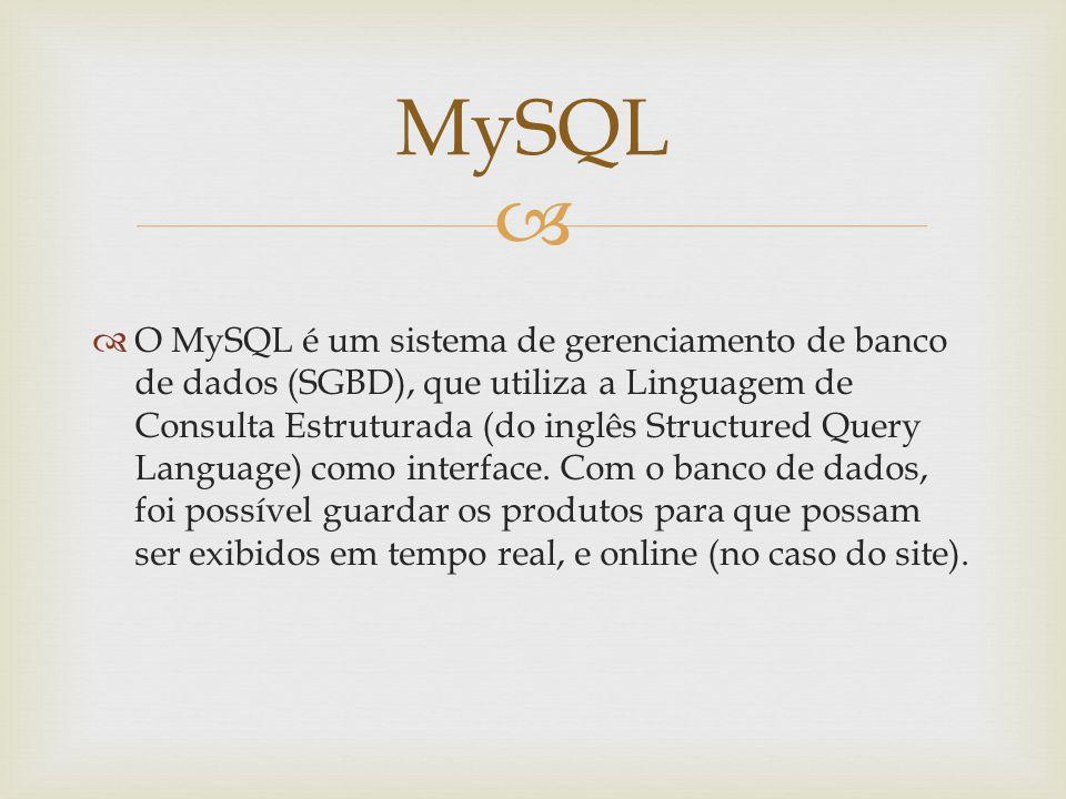 O MySQL é um sistema de gerenciamento de banco de dados (SGBD), que utiliza a Linguagem de Consulta Estruturada (do inglês Structured Query Language)