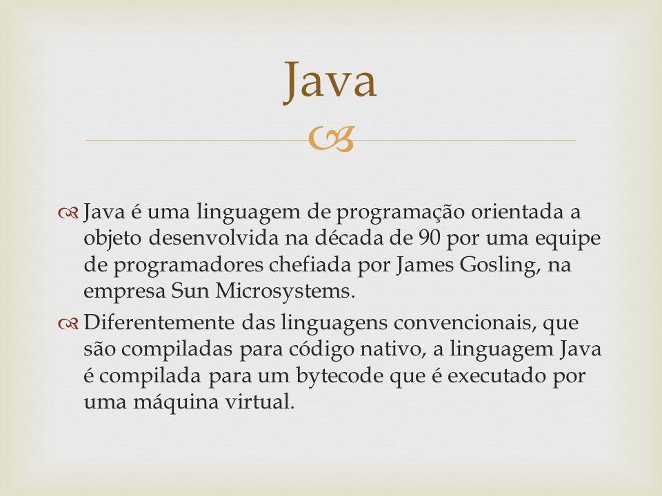 Java é uma linguagem de programação orientada a objeto desenvolvida na década de 90 por uma equipe de programadores chefiada por James Gosling, na emp