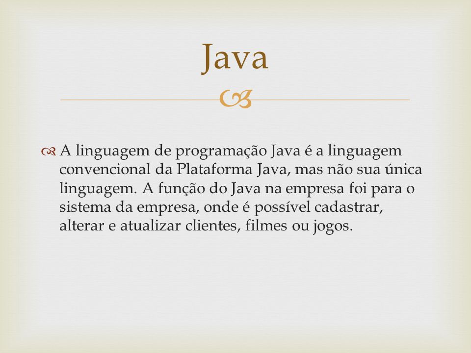 A linguagem de programação Java é a linguagem convencional da Plataforma Java, mas não sua única linguagem. A função do Java na empresa foi para o sis