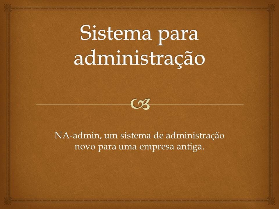 NA-admin, um sistema de administração novo para uma empresa antiga.