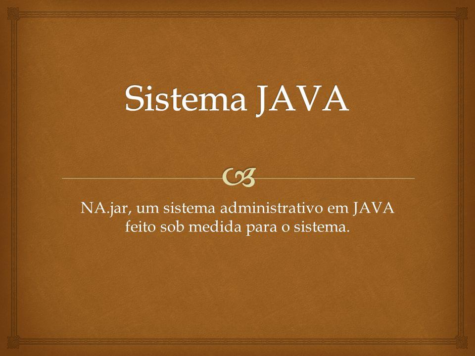 NA.jar, um sistema administrativo em JAVA feito sob medida para o sistema.
