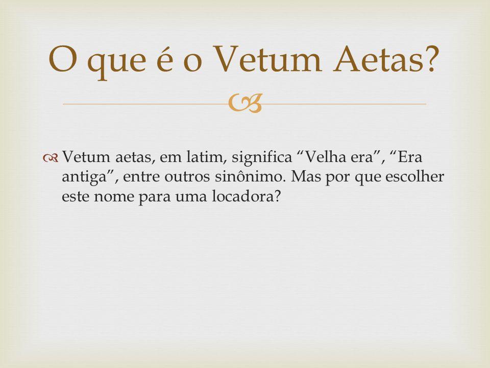 Vetum aetas, em latim, significa Velha era, Era antiga, entre outros sinônimo. Mas por que escolher este nome para uma locadora? O que é o Vetum Aetas