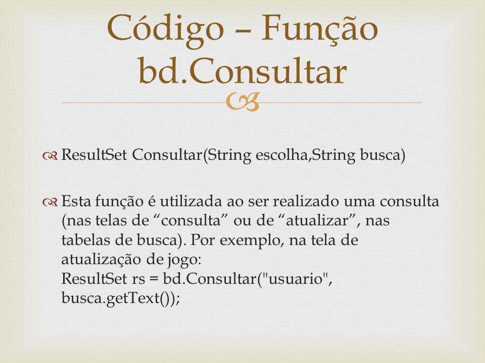 ResultSet Consultar(String escolha,String busca) Esta função é utilizada ao ser realizado uma consulta (nas telas de consulta ou de atualizar, nas tab