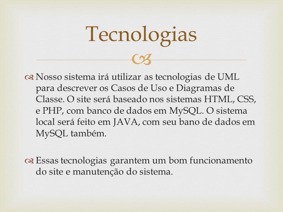 Nosso sistema irá utilizar as tecnologias de UML para descrever os Casos de Uso e Diagramas de Classe. O site será baseado nos sistemas HTML, CSS, e P