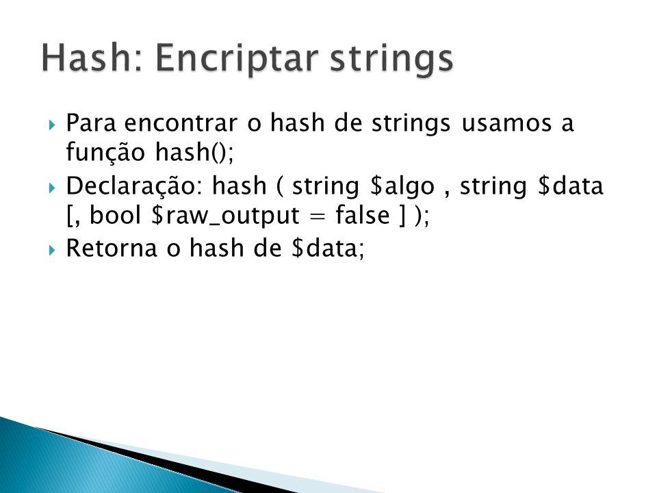 Para encontrar o hash de strings usamos a função hash(); Declaração: hash ( string $algo, string $data [, bool $raw_output = false ] ); Retorna o hash