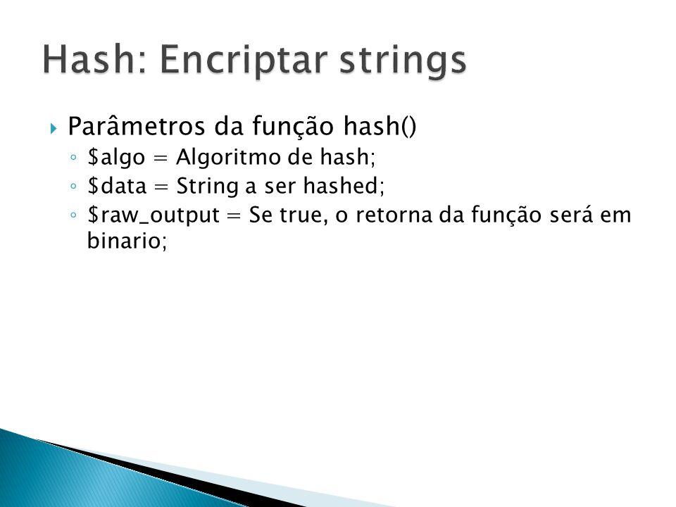 Parâmetros da função hash() $algo = Algoritmo de hash; $data = String a ser hashed; $raw_output = Se true, o retorna da função será em binario;