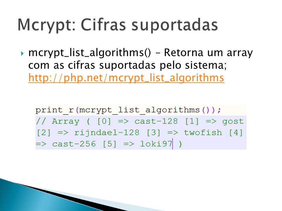 Para encriptar strings usamos a função mcrypt_encrypt(); Declaração: mcrypt_encrypt( $cipher, $key, $data, $mode, $iv ); Retorna uma string em binario.