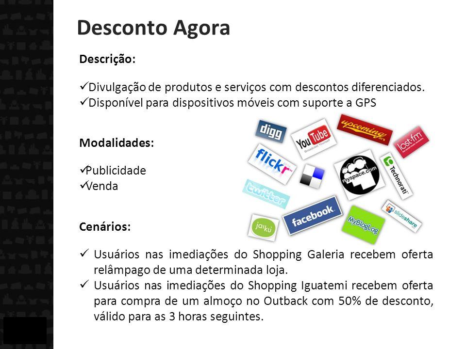 Descrição: Divulgação de produtos e serviços com descontos diferenciados. Disponível para dispositivos móveis com suporte a GPS Modalidades: Publicida