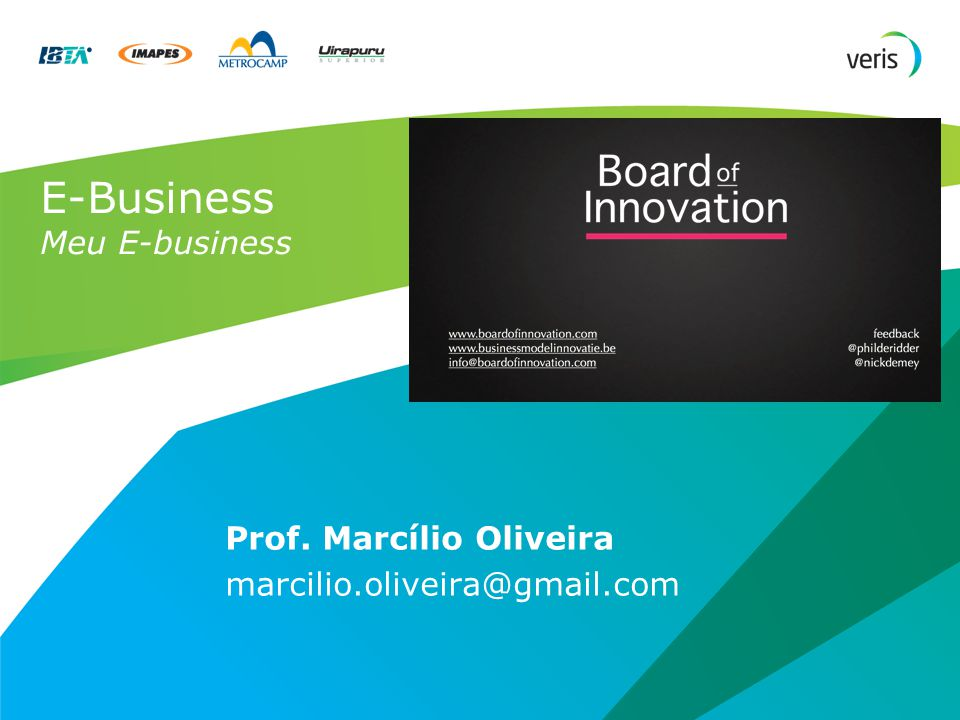 E-Business Meu E-business Prof. Marcílio Oliveira marcilio.oliveira@gmail.com