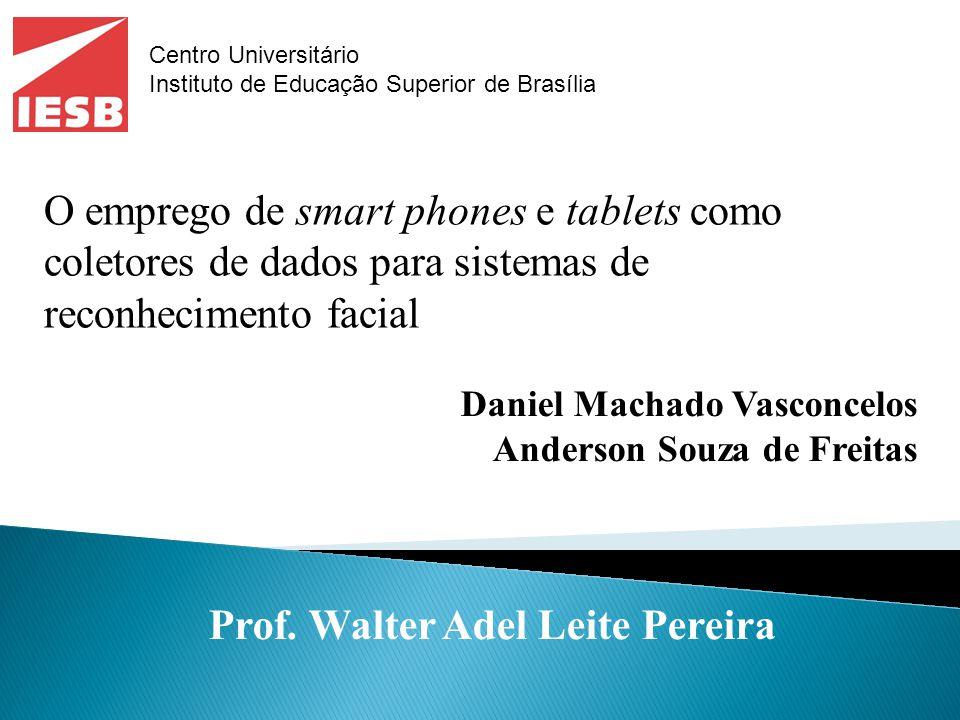 Daniel Machado Vasconcelos Anderson Souza de Freitas Prof. Walter Adel Leite Pereira O emprego de smart phones e tablets como coletores de dados para
