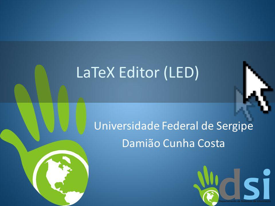 LaTeX Editor (LED) Universidade Federal de Sergipe Damião Cunha Costa