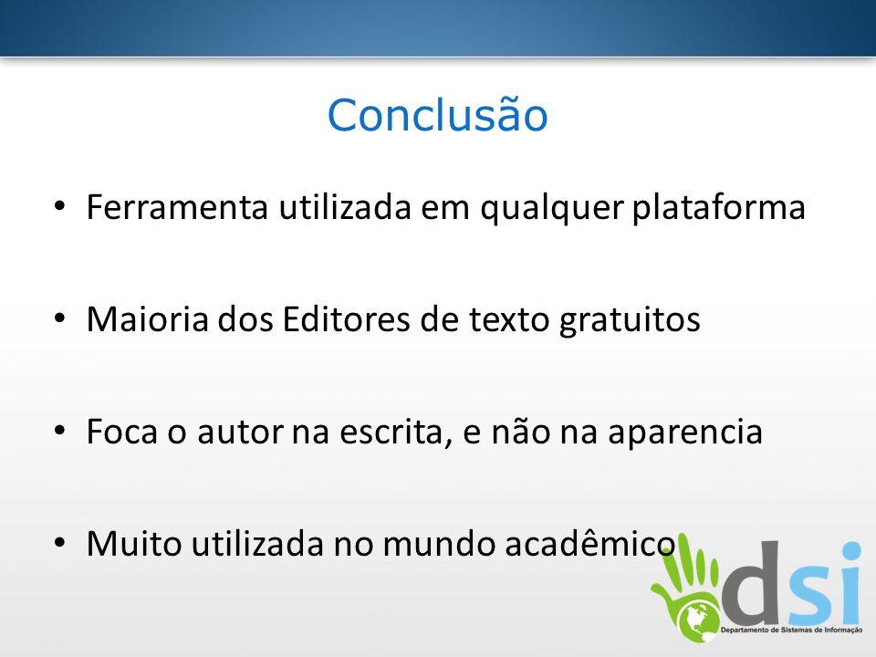 Conclusão Ferramenta utilizada em qualquer plataforma Maioria dos Editores de texto gratuitos Foca o autor na escrita, e não na aparencia Muito utiliz