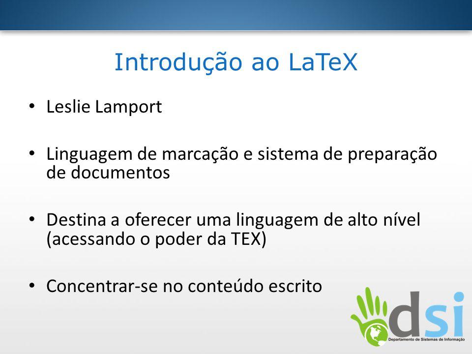 Introdução ao LaTeX Leslie Lamport Linguagem de marcação e sistema de preparação de documentos Destina a oferecer uma linguagem de alto nível (acessan