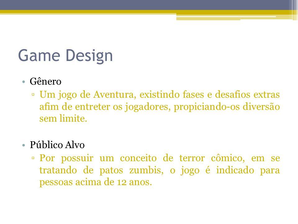 Game Design Gênero Um jogo de Aventura, existindo fases e desafios extras afim de entreter os jogadores, propiciando-os diversão sem limite. Público A