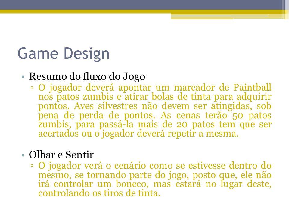 Game Design Resumo do fluxo do Jogo O jogador deverá apontar um marcador de Paintball nos patos zumbis e atirar bolas de tinta para adquirir pontos. A