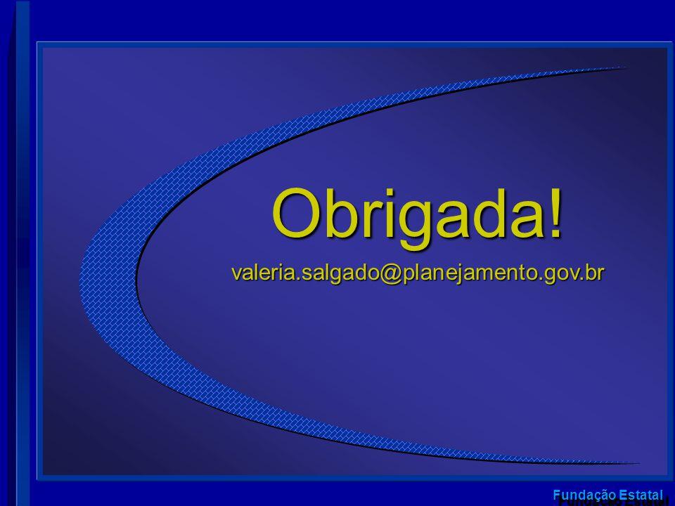 Fundação Estatal Obrigada!valeria.salgado@planejamento.gov.br