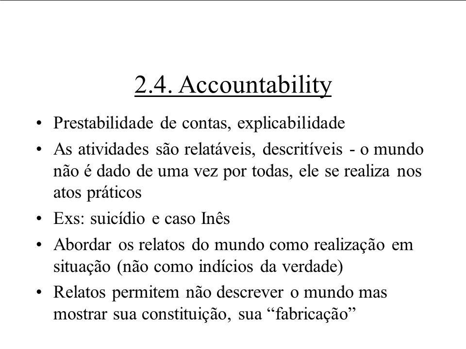 2.4. Accountability Prestabilidade de contas, explicabilidade As atividades são relatáveis, descritíveis - o mundo não é dado de uma vez por todas, el