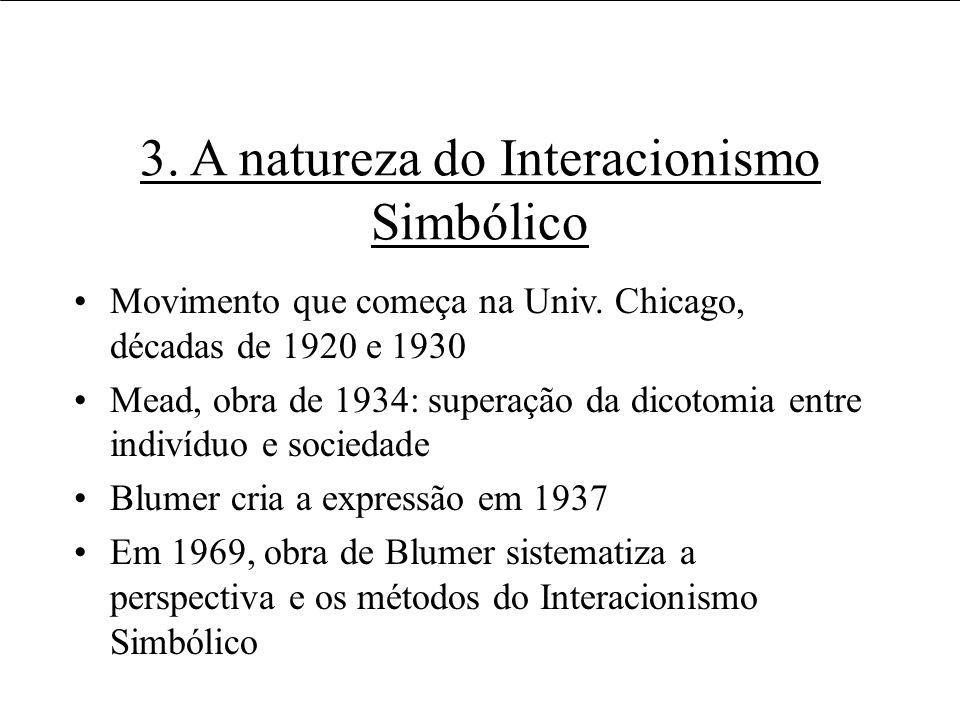 3. A natureza do Interacionismo Simbólico Movimento que começa na Univ. Chicago, décadas de 1920 e 1930 Mead, obra de 1934: superação da dicotomia ent