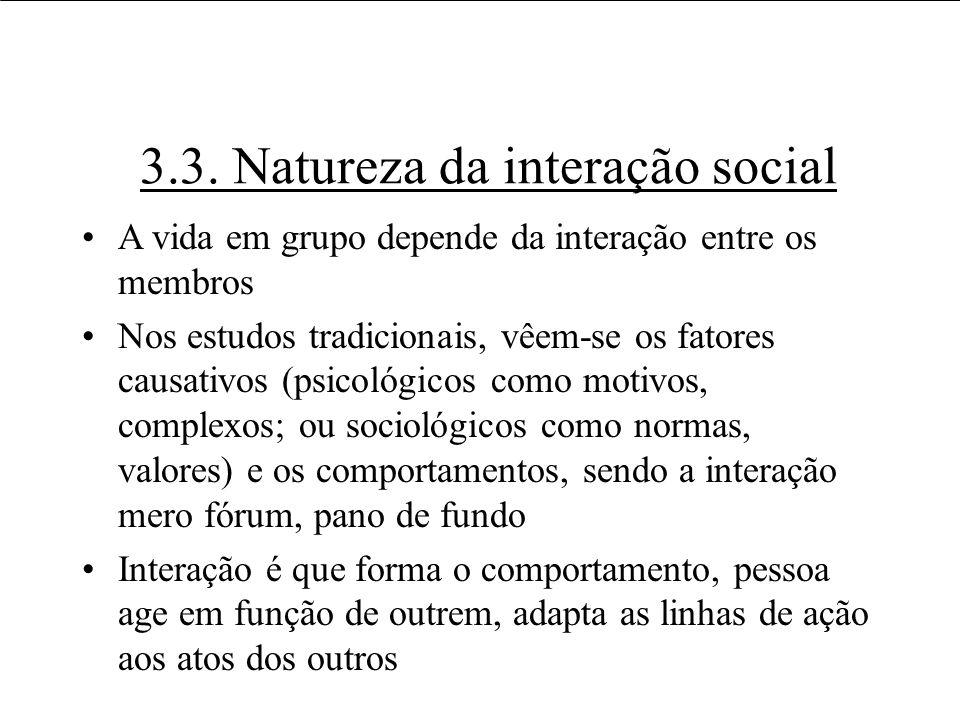 3.3. Natureza da interação social A vida em grupo depende da interação entre os membros Nos estudos tradicionais, vêem-se os fatores causativos (psico