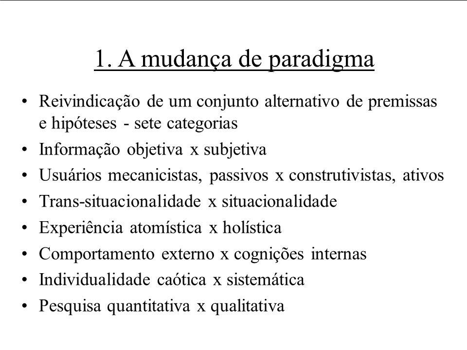 1. A mudança de paradigma Reivindicação de um conjunto alternativo de premissas e hipóteses - sete categorias Informação objetiva x subjetiva Usuários