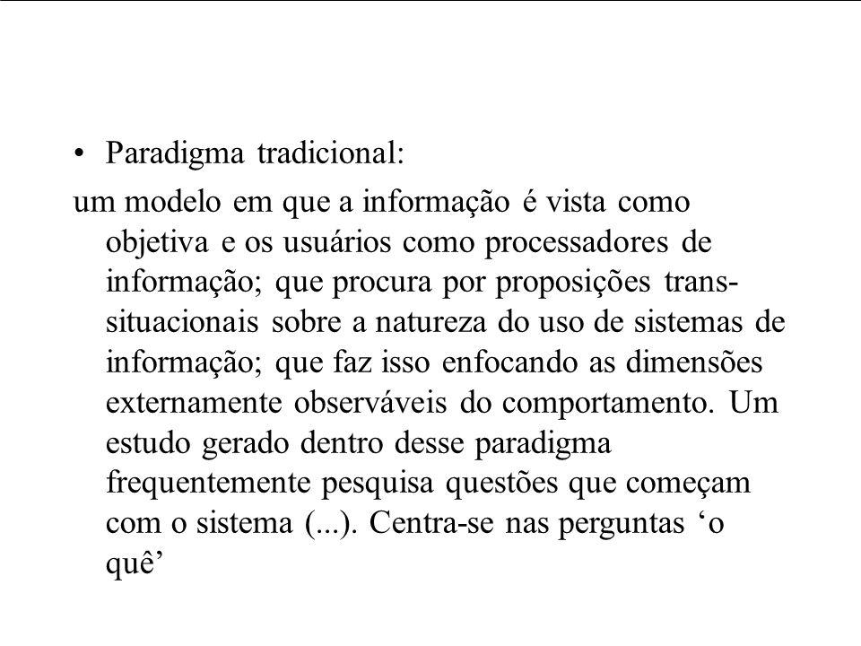 Paradigma tradicional: um modelo em que a informação é vista como objetiva e os usuários como processadores de informação; que procura por proposições