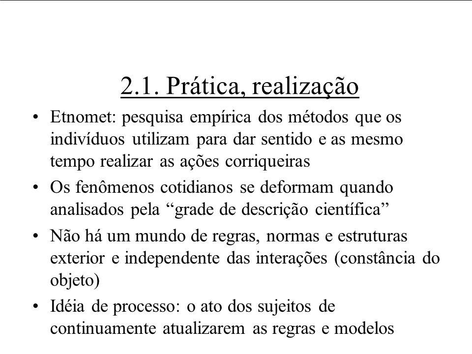 2.1. Prática, realização Etnomet: pesquisa empírica dos métodos que os indivíduos utilizam para dar sentido e as mesmo tempo realizar as ações corriqu