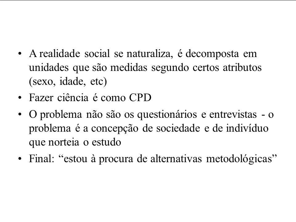 Usos e usuários da informação A realidade social se naturaliza, é decomposta em unidades que são medidas segundo certos atributos (sexo, idade, etc) F