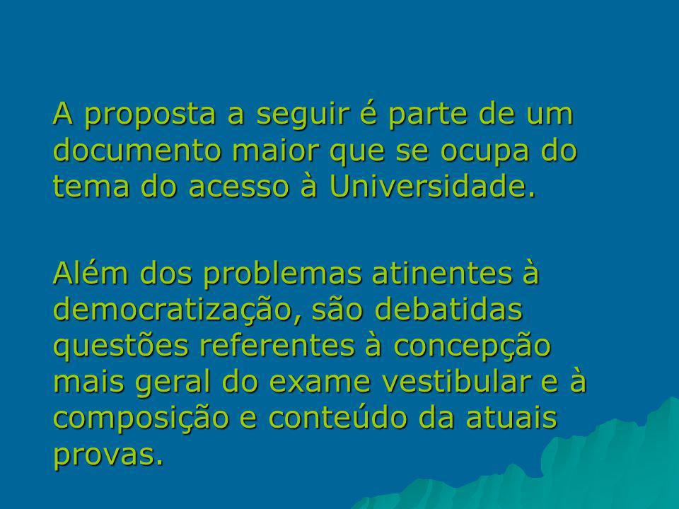A proposta a seguir é parte de um documento maior que se ocupa do tema do acesso à Universidade.