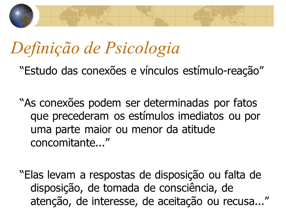 Definição de Psicologia Estudo das conexões e vínculos estímulo-reação As conexões podem ser determinadas por fatos que precederam os estímulos imediatos ou por uma parte maior ou menor da atitude concomitante...