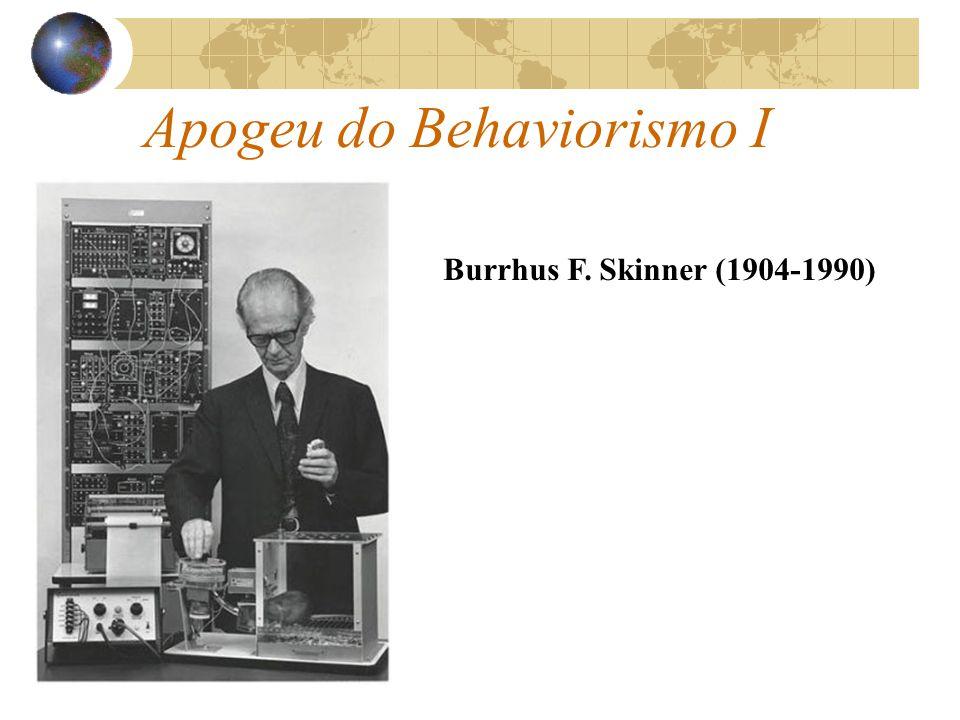 Apogeu do Behaviorismo I Burrhus F. Skinner (1904-1990)