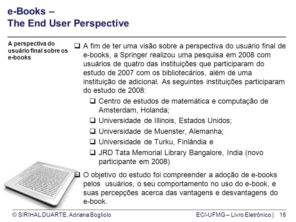 © SIRIHAL DUARTE, Adriana BoglioloECI-UFMG – Livro Eletrônico | e-Books – The End User Perspective A fim de ter uma visão sobre a perspectiva do usuár