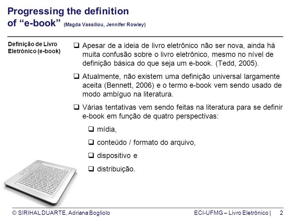 © SIRIHAL DUARTE, Adriana BoglioloECI-UFMG – Livro Eletrônico | Referências Magda Vassiliou, Jennifer Rowley, (2008) Progressing the definition of e-book , Library Hi Tech, Vol.